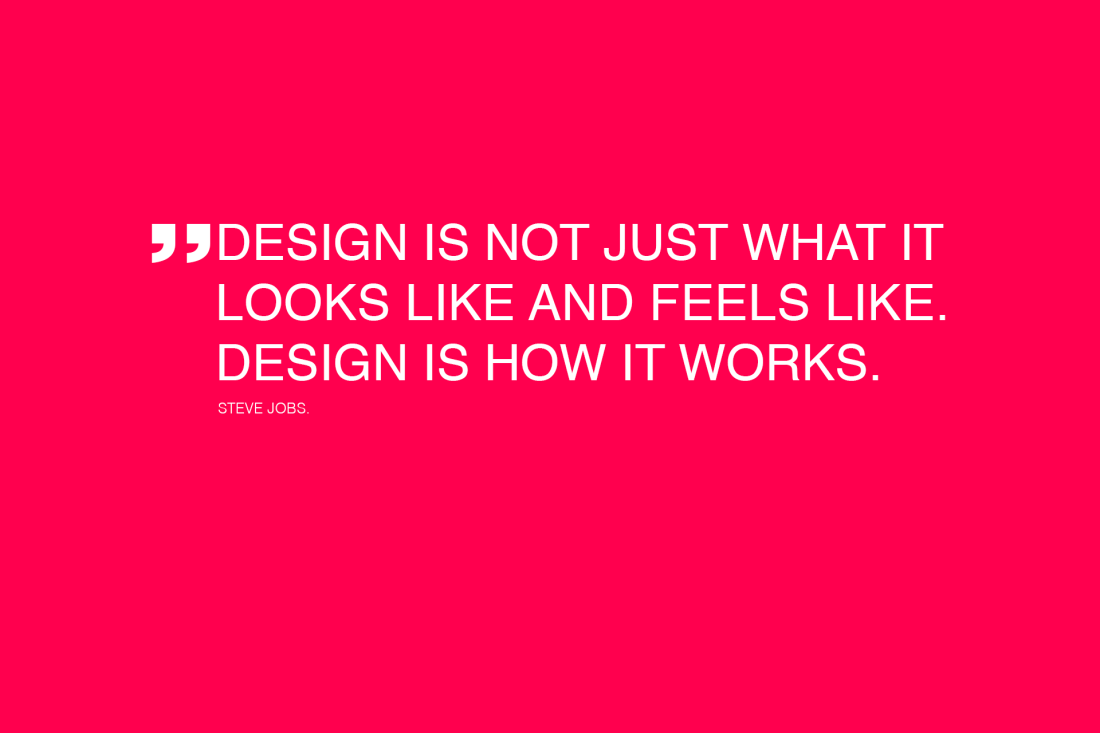 Design is not just what it looks like and feels like. Design is how it works! Quote by Steve Jobs